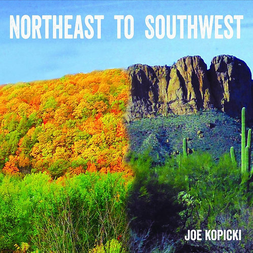 Northeast to Southwest CD- Joe Kopicki