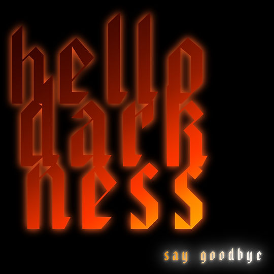 Hello Darkness, Say Goodbye