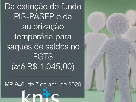 MP 946, de 07/04/2020, extingue o fundo PIS-PASEP e autoriza o saque do FGTS até R$ 1.045,00