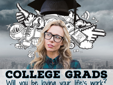 College Grads, will you be loving your life's work?