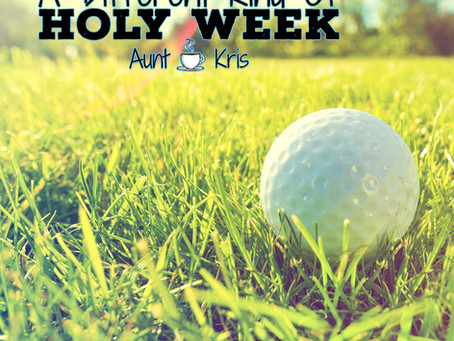 A Different Kind of Holy Week