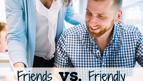 The Manager Dilemma… Friends vs. Friendly