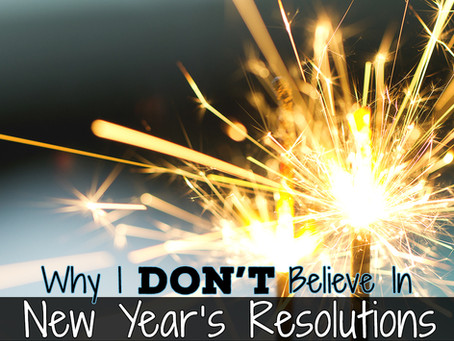 Why I don't believe in New Year's Resolutions, and Neither Should You