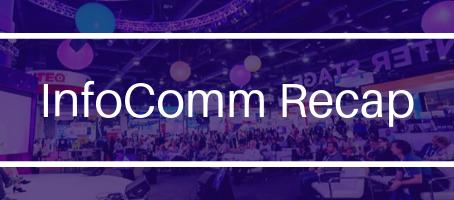 InfoComm 2019 Orlando Recap