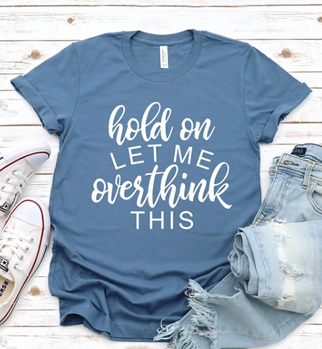 LET ME OVERTHINK THIS TEE