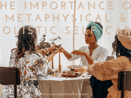 The Importance of Metaphysical & Holistic Self Care