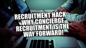 Recruitment Hack – Why concierge recruitment is the way forward.