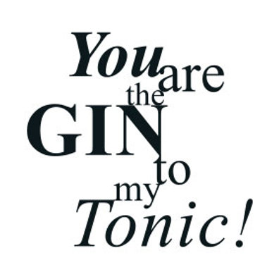 "typoBILD ""You are the GIN to my Tonic"""