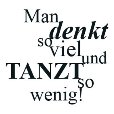 """wunschBOX / ZITAT """"Man denkt so viel und tanzt so wenig!"""""""
