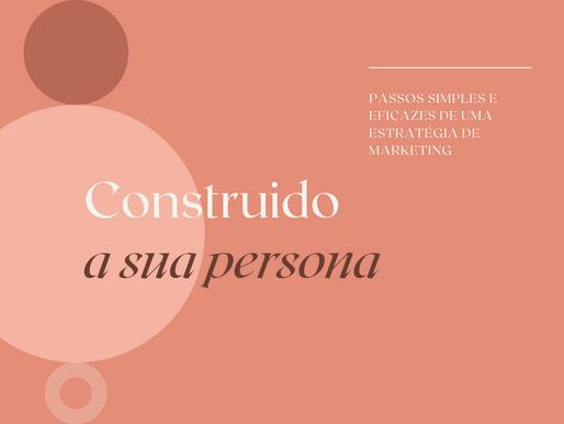 Construindo a persona | Passos simples e eficazes de uma estratégia de Marketing