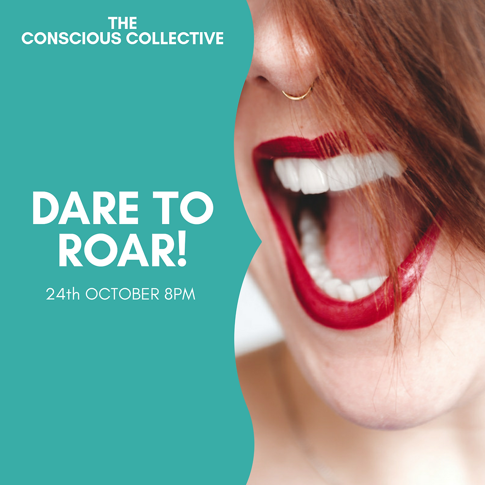 Info graphic of a close up of a womans mouth with red lipstick on roaring. The words say The Conscious Collective, Dare To Roar, 24rh October 8pm.