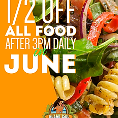 1/2 OFF ALL FOOD after 3PM in June!