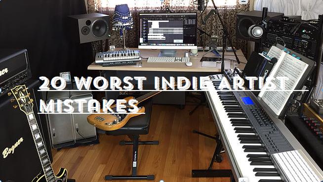 20 Worst Indie Artist Mistakes