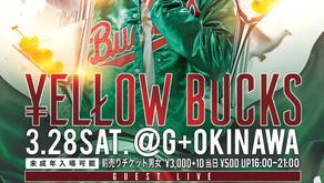 2020.03.28(SAT)¥ELLOW BUCKS GUEST LIVE @ G+OKINAWA