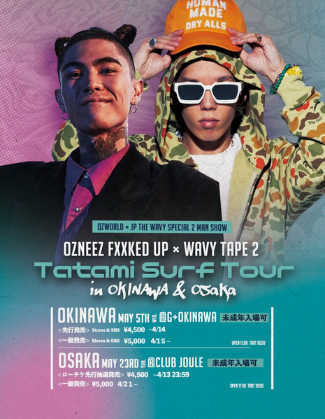 "- OZworld × JP THE WAVY SPECIAL 2MAN SHOW - ""OZNEEZ FXXKED UP x WAVY TAPE 2""TATAMI SURF TOUR"