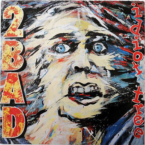 2 BAD - Idiot Tree LP