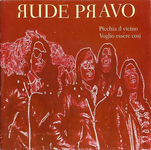"""RUDE PRAVO - Picchia Il Vicino / Voglio Essere Così EP 7"""""""