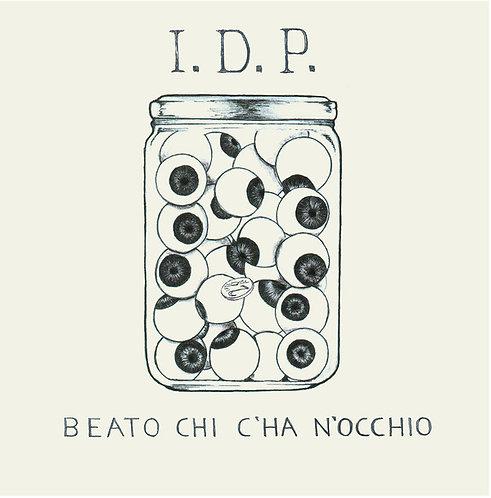 """I.D.P. - Beato Chi C'ha N'occhio EP 7"""""""