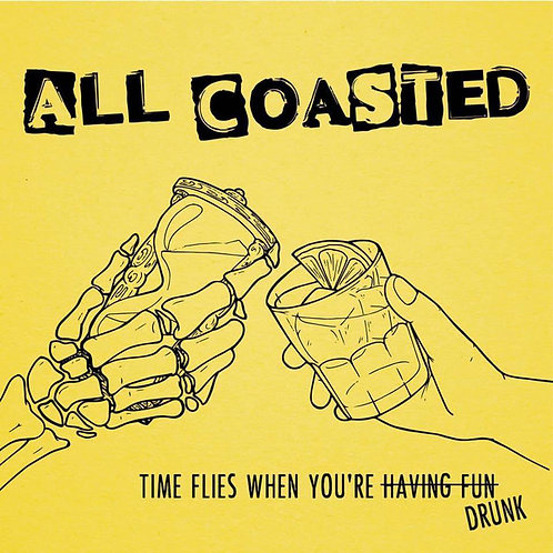 ALL COASTED - Time Flies When You're Drunk CD