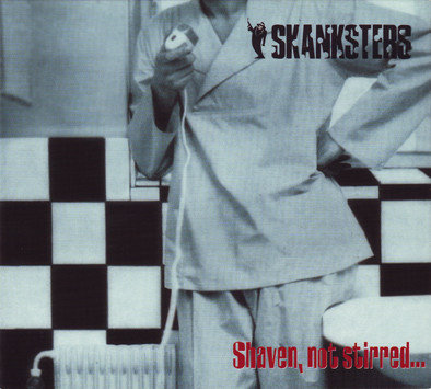 SKANKSTERS - Shaven, Not Stirred... CD