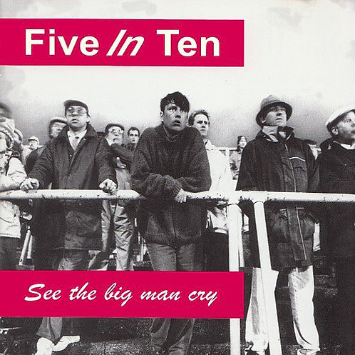 FIVE IN TEN - See The Big Man Cry CD