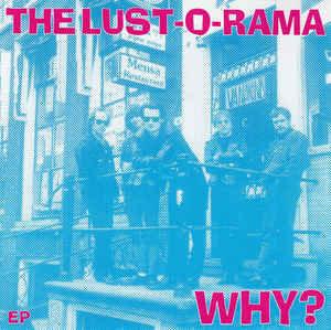 "LUST O RAMA (THE) - Why? EP 7"" (Blue)"
