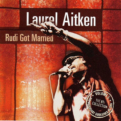 LAUREL AITKEN - Rudi Got Married CD