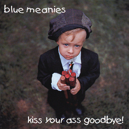 BLUE MEANIES - Kiss Your Ass Goodbye! CD