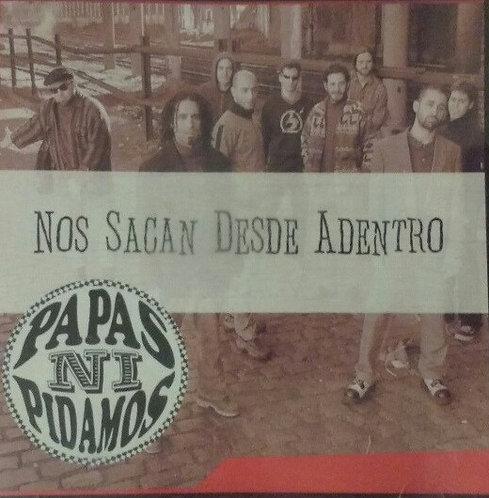 PAPAS NI PIDAMOS - Nos Sacan Desde Adentro CD