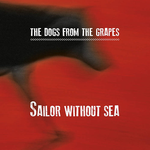 DOGS FROM THE GRAPES (THE) - Sailor Without Sea CD