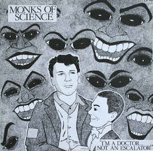 MONKS OF SCIENCE - I'm a Doctor...Not an Escalator LP