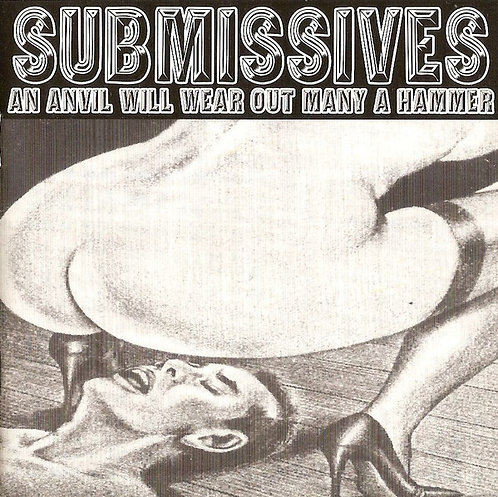 SUBMISSIVES - An Anvil Will Wear Out Many A Hammer LP