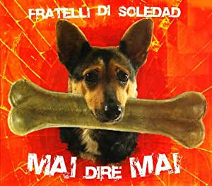 FRATELLI DI SOLEDAD - Mai Dire Mai CD