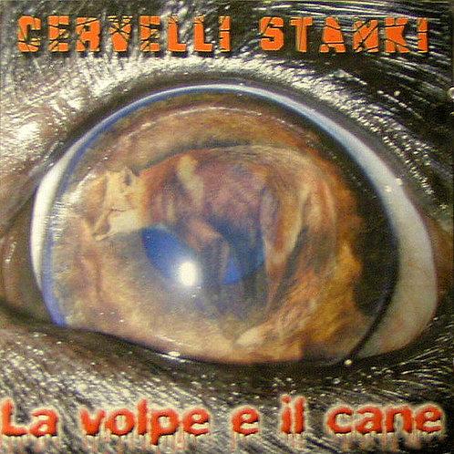 CERVELLI STANKI - La Volpe E Il Cane CD