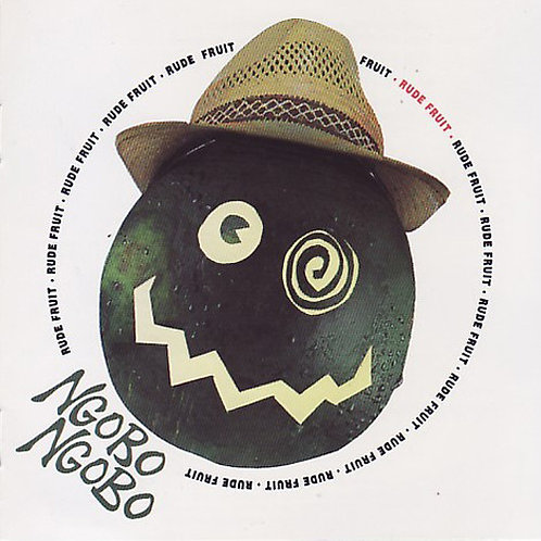 NGOBO NGOBO - Rude Fruit CD