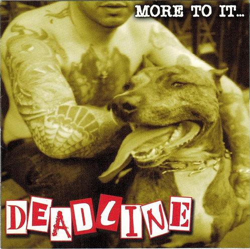 DEADLINE -  More To It... CD