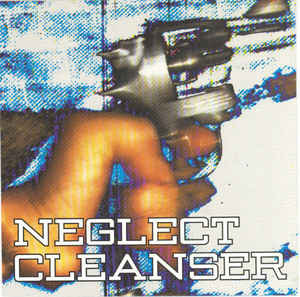 """NEGLET CLEANSER - Neglect / Cleanser EP 7"""""""