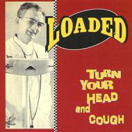 LOADED - Turn Your Head and Cough CD