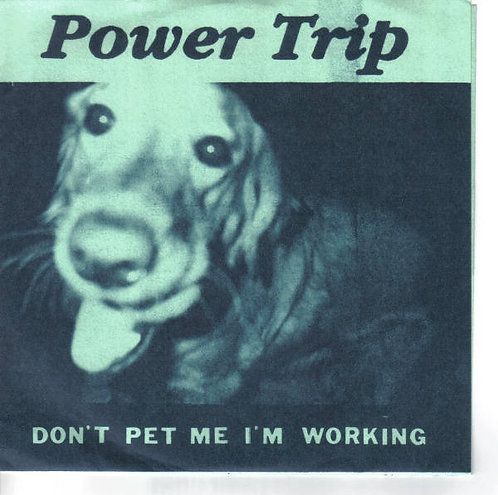 """POWER TRIP -  Don't Pet Me I'm Working EP 7"""""""