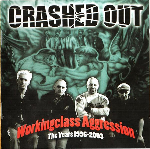CRASHED OUT - Workingclass Aggression The Years 1996-2003 CD