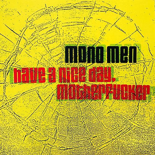 MONO MEN - Have A Nice Day, Motherfucker LP