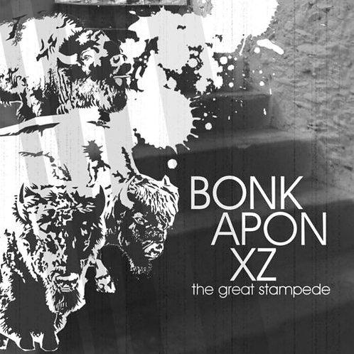BONKAPONXZ - The Great Stampede CD