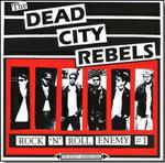 DEAD CITY REBELS - Rock 'N' Roll Enemy #1 CD