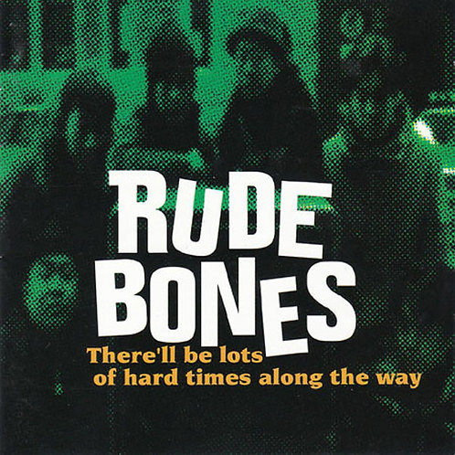 RUDE BONES - There'll Be Lots Of Hard Times Along CD