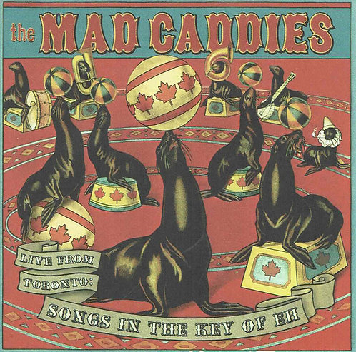 MAD CADDIES - Live from Toronto: Songs in the key of EH CD