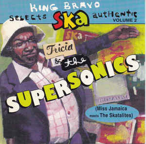 TRICIA & THE SUPERSONICS - King Bravo Selects Ska Authentic Volume 2 CD