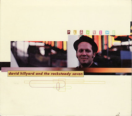 DAVID HILLYARD & THE ROCKSTEADY 7 - PlayTime CD