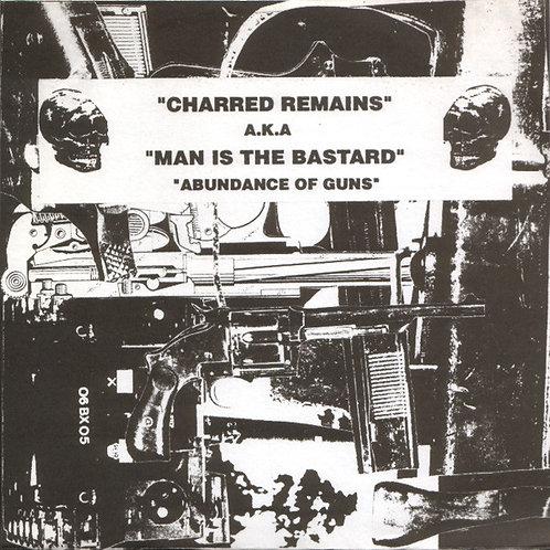 "CHARRED REMAINS AKA MAN IS THE BASTARD -  Abundance Of Guns  EP 7"""