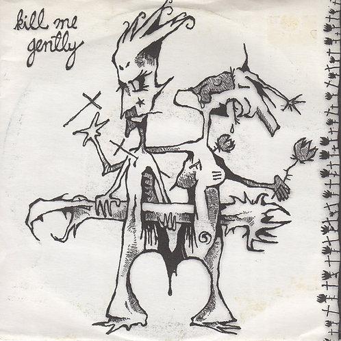 "KILL ME GENTLY - Kill Me Gently EP 7"""