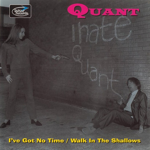 """QUANT - I've Got No Time / Walk In The Shallows EP 7"""""""